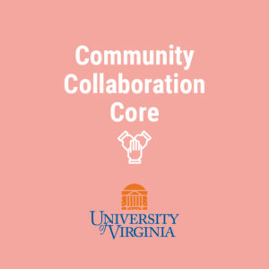 Community Collaboration Core - University of Virginia