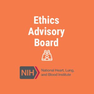 Ethics Advisory Board - National Heart, Lung and Blood Institute